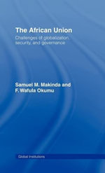 The African Union : Challenges of Globalization, Security, and Governance - Samuel M. Makinda