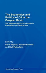 The Economics and Politics of Oil in the Caspian Basin : The Redistribution of Oil Revenues in Azerbaijan and Central Asia