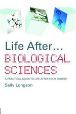 Life After...Biological Sciences : A Practical Guide to Life After Your Degree - Sally Longson