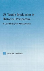 Us Textile Production in Historical Perspective : A Case Study from Massachusetts - Susan Ouellette