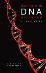 Dealing with DNA Evidence : A Legal Guide - Andrei Semikhodskii