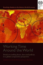 Working Time Around the World : Trends in Working Hours, Laws, and Policies in a Global Comparative Perspective - Jon C. Messenger
