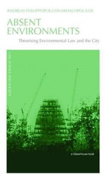 Absent Environments : Theorising Environmental Law And the City - Andreas Philippopoulos-Mihalopoulos
