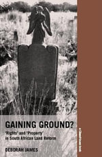 Gaining Ground? : 'Rights' and 'Property' In South African Land Reform - Deborah James