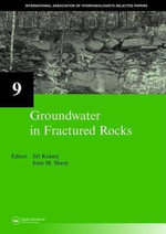 Groundwater in Fractured Rocks : Selected Papers from the Groundwater in Fractured Rocks International Conference, Prague, 2003