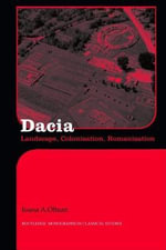 Dacia : Landscape, Colonisation and Romanisation - Ioana A. Oltean