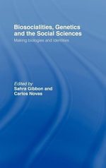 Genetics, Biosociality and the Social Sciences : Making Biologies and Identities