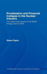 Privatization and Financial Collapse in the Nuclear Industry : The Origins and Causes of the British Energy Crisis of 2002 - Simon Taylor