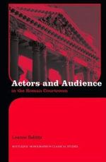 Actors and Audience in the Roman Courtroom - Leanna Bablitz