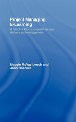 Project Managing E-Learning : A Handbook for Successful Design, Delivery and Management - Maggie McVay Lynch