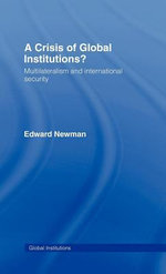 A Crisis in Global Institutions? : Multilateralism and International Security - Edward Newman