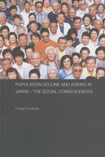 Population Decline and Ageing in Japan - The Social Consequences : The Social Consequences - Florian Coulmas