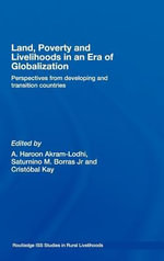 Land, Poverty and Livelihoods in an Era of Globalization : Perspectives from Developing and Transition Countries - A. Haroon Akram-Lodhi