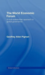 The World Economic Forum : A Multi-Stakeholder Approach to Global Governance - Geoffrey Allen Pigman