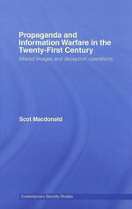Propaganda and Information Warfare in the Twenty-First Century : Altered Images And Deception Operations - Scot MacDonald