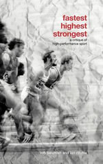 Fastest,, Highest,, Strongest : A Critique of High-Performance Sport - Rob Beamish