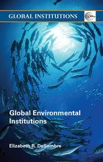 Global Environmental Institutions - Elizabeth R. DeSombre