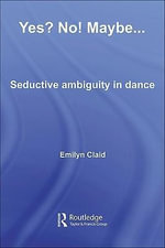 Yes? No! Maybe... : Seductive Ambiguity in Dance - Emilyn Claid