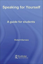 Speaking for Yourself : A Guide for Students - Robert Barrass