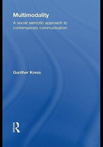 Multimodality : A Social Semiotic Approach to Contemporary Communication - Gunther Kress