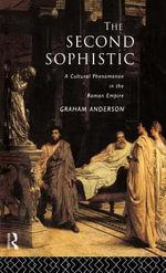 Second Sophistic : A Cultural Phenomenon in the Roman Empire - Graham Anderson