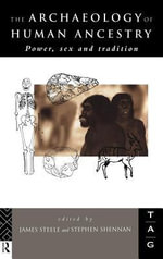 The Archaeology of Human Ancestry : Power, Sex, and Tradition