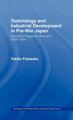 Technology and Industrial Growth in Pre-War Japan : The Mitsubishi-Nagasaki Shipyard 1884-1934 - Yukiko Fukasaku