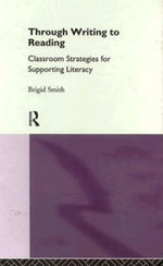 Through Writing to Reading : Classroom Strategies for Supporting Literacy - Brigid Smith