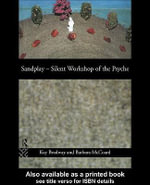 Sandplay : Silent Workshop of the Psyche - Kay Bradway