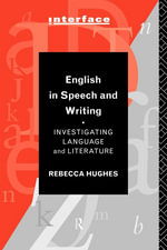 English in Speech and Writing : Investigating Language and Literature - Rebecca Hughes