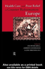 Health Care and Poor Relief in Counter-Reformation Europe : 1500-1700 - Jon Arrizabalaga