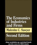 The Economics of Industries and Firms : Theories, Evidence and Policy - Malcolm Sawyer