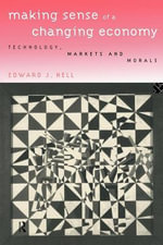 Making Sense of a Changing Economy : Technology, Markets, and Morals - Edward Nell