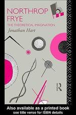 Northrop Frye : The Theoretical Imagination - Jonathan Hart