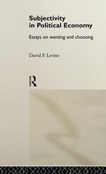 Subjectivity in Political Economy : Essays on Wanting and Choosing - David P. Levine