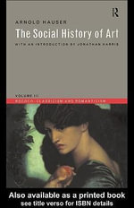 Social History of Art, Volume 3 : Rococo, Classicism and Romanticism - Arnold Hauser