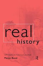 Real History : Reflections on Historical Practice - Martin Bunzl