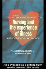 Nursing and the Experience of Illness : Phenomenology in Practice - Irena Madjar