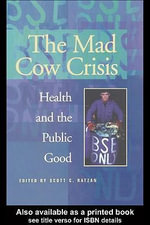 Mad Cow Crisis : Health and the Public Good - Scott C. Ratzan Emerson College