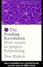 The Funding Revolution : New Routes to Project Fundraising - Tom Roberts