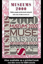 Museums 2000 : Politics, People, Professionals and Profit - Patrick Boylan