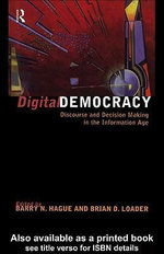 Digital Democracy : Discourse and Decision Making in the Information Age - Barry N. Hague