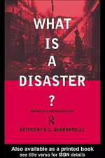 What Is a Disaster? : A Dozen Perspectives on the Question - E. L. Quarantelli