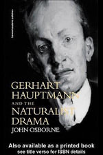 Gerhard Hauptmann and the Naturalist Drama - John Osborne