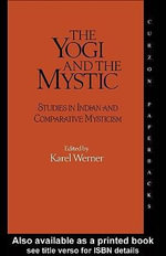 The Yogi and the Mystic : Studies in Indian and Comparative Mysticism - Karel Werner