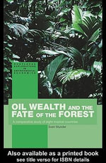 Oil Wealth and the Fate of the Forest : A Comparative Study of Eight Tropical Countries - Sven Wunder