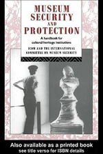 Museum Security and Protection : A Handbook for Cultural Heritage Institutions - Robert Burke