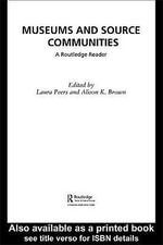 Museums and Source Communities : A Routledge Reader - Alison K. Brown