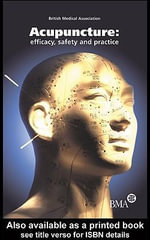 Acupuncture : Efficacy, Safety and Practice: Efficacy, Safety and Practice - British Medical Association
