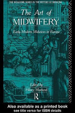 The Art of Midwifery : Early Modern Midwives in Europe - Hilary Marland